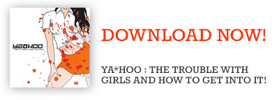YA*HOO – The trouble with girls and how to get into it